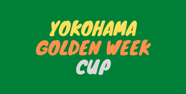 GW - YOKOHAMA Golden Week Cup